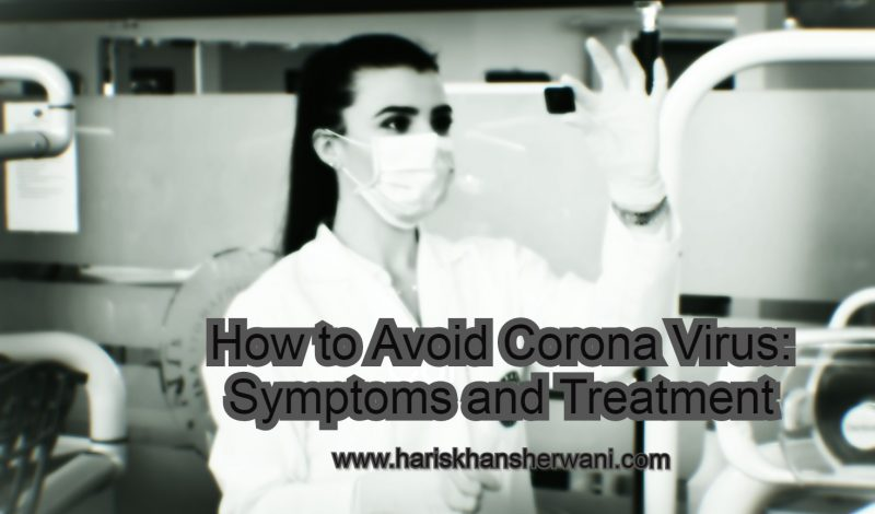 How to Avoid Corona Virus: Symptoms and Treatment