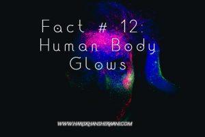 Fact # 12: Human Body Glows