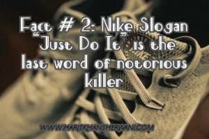 "Fact # 2: Nike Slogan ""Just do It"" is the last word of notorious killer"