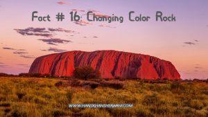 Fact # 16: Uluru: A Rock Change Many Colors