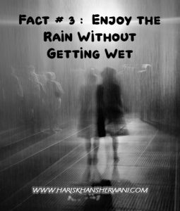 Fact # 3 Enjoy the rain without getting wet