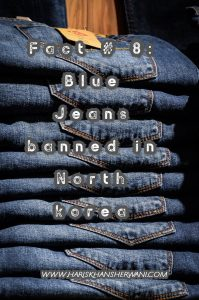 Fact # 8: Blue Jeans banned in North korea