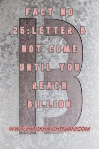Fact No 25:Letter B not come until You reach Billion