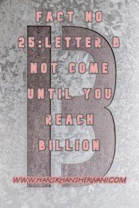 Fact No 25:Letter B not come until You reach Billion