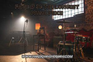 Fact # 31: The Longest Music Piece