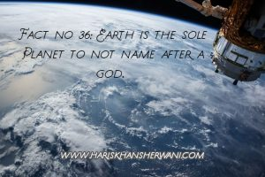 Fact no 36: Earth is the sole Planet to not name after a god.