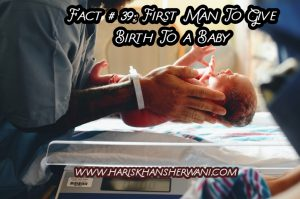 Fact # 39: First Man To Give Birth To a Baby