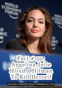 Fact # 50; Angelina Julie Hired a Hitman To Kill Herself