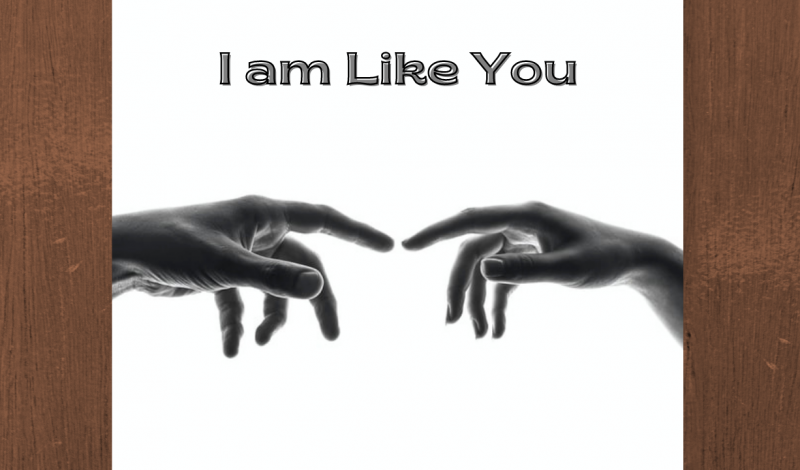 I am Like You (Poem about Humanity)